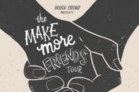 The Make More Friends Tour FT. TOBY / Jon Ditty / Pharoah / 4ourseasons
