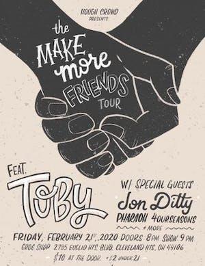 The Make More Friends Tour FT. TOBY / Jon Ditty / Pharoah / 4ourseasons