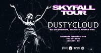 DustyCloud: SkyFall Tour w/ Colorvision, Orchid & Proper Vibe