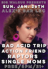 Bad Acid Trip + Action Friend + Raptors +Single Moms