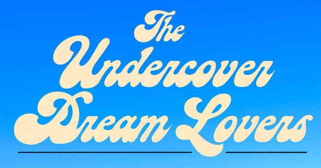 The Undercover Dream Lovers (POSTPONED)