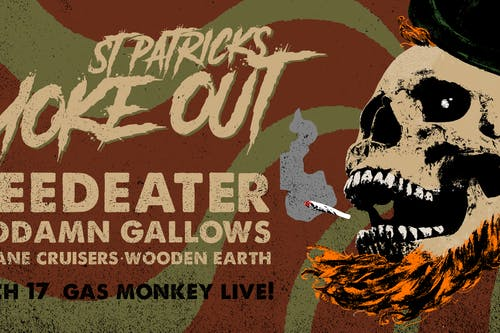 ST PATRICK'S DAY SMOKE OUT FEATURING WEEDEATER + GODDAMN GALLOWS