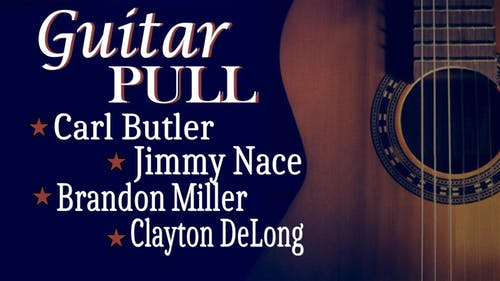 Guitar Pull with Carl Butler, Jimmy Nace, Brandon Miller and Clayton DeLong