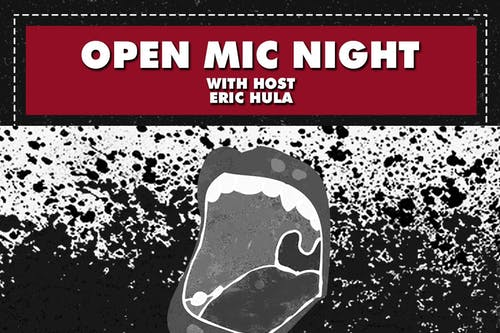 OPEN MIC NIGHT with host ERIC HULA