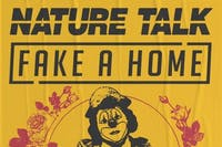 NATURE TALK / Fake a Home / Takers Leavers  + More