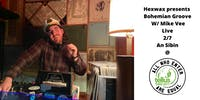 Hexwax presents Bohemian Groove W/ Mike Vee