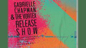 Gabrielle Chapman & The Vortex Release Show