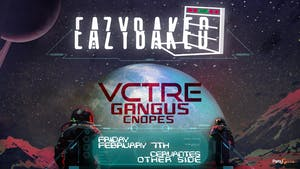Eazybaked w/ VCTRE, Gangus, Cnopes