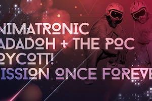 ANIMATRONIC w/ DADADOH & THE P.O.C + BOYCOTT! + MISSION ONCE FOREVER