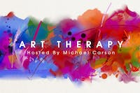 ART THERAPY Hosted By MICHAEL CARSON