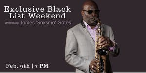 "The Exclusive Blacklist Weekend presenting James ""Saxsmo"" Gates"