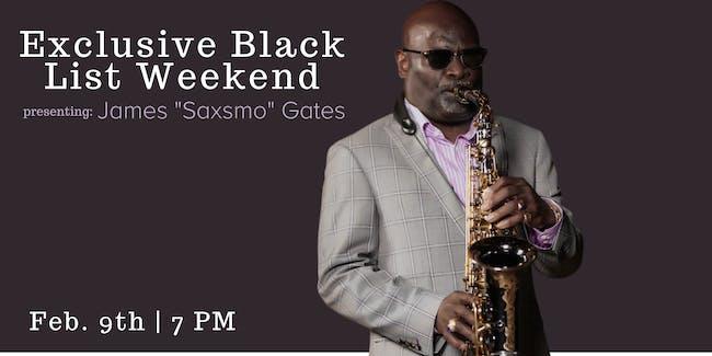 "The Exclusive Blacklist Weekend presenting James ""Saxsmo"" Gates"