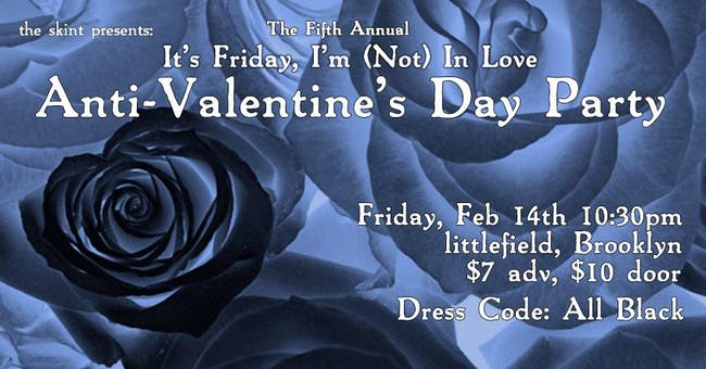 "The Fifth Annual ""It's Friday, I'm (Not) In Love"" Anti-Valentine's Party"