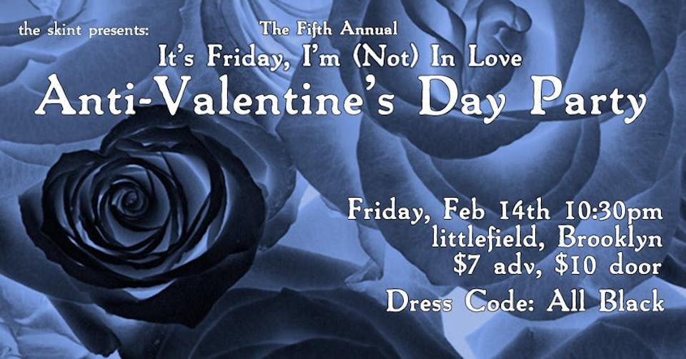 """The Fifth Annual """"It's Friday, I'm (Not) In Love"""" Anti-Valentine's Party"""