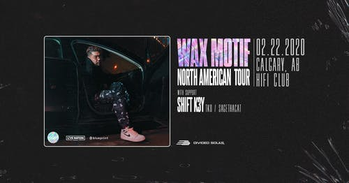 Wax Motif w/ Shift K3y - Calgary