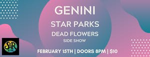 Genini, Star Parks, Dead Flowers Side Show