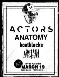 Not So Fun Wknd: ACTORS  • Anatomy • Bootblacks • Mvtant