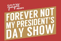 Forever Not My President's Day Show benefitting Planned Parenthood