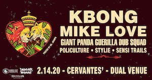 KBong, Mike Love, Giant Panda Guerilla Dub Squad w/ Policulture, Stylie