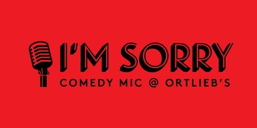"""""""I'm Sorry"""" Comedy Open Mic with host Andrew Tubbs"""