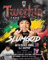 TWEEKIN TOUR: SLUMGOD w/ DEREK JAMAL | DJ SKIPRIP