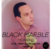 BLACK MARBLE • MOANING