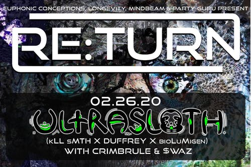 RE:Turn feat Ultrasloth (kLL sMTH x Duffrey x bioLuMigen) w/ Special Guests