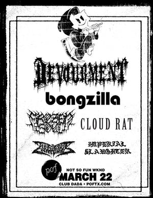 Not So Fun Wknd: DEVOURMENT • BONGZILLA • Frozen Soul • & more