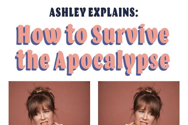 Ashley Explains: How to Survive the Apocalypse