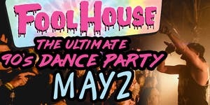 """Fool House """"The Ultimate 90's Dance Party"""""""