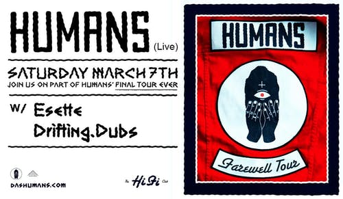 Humans: Farewell Tour w/ Esette & Drifting Dubs