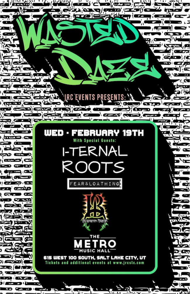 Wasted Daze, I-Ternal Roots, Fear & Loathing, Blud