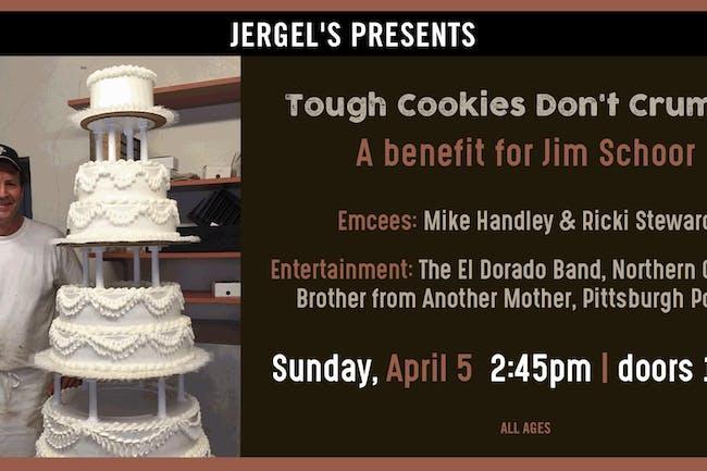 Tough Cookies Don't Crumble - A benefit for Jim Schorr