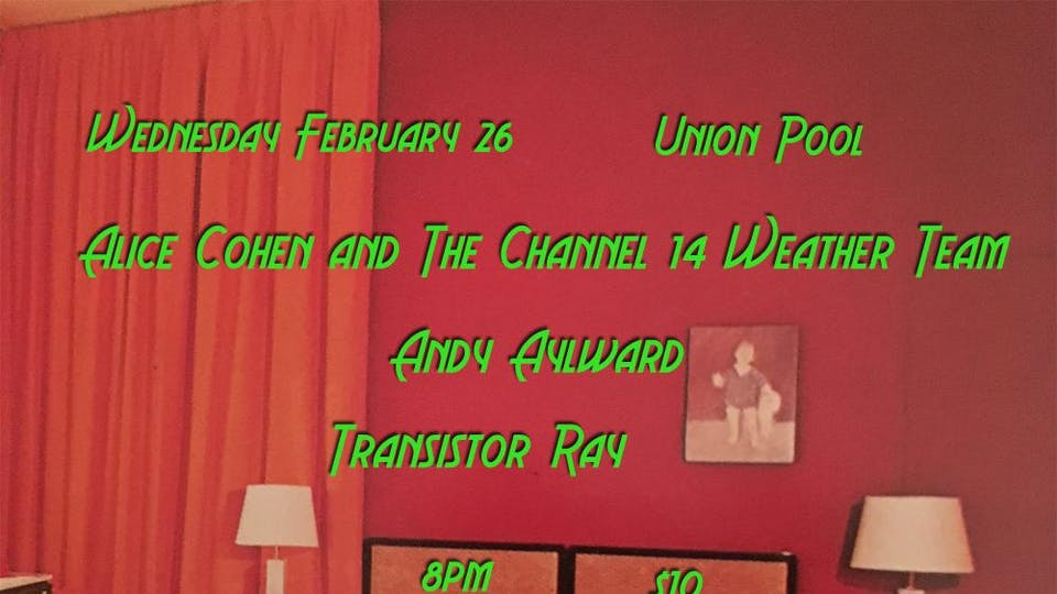 Alice Cohen & the Channel 14 Weather Team • Andy Aylward • Transistor Ray
