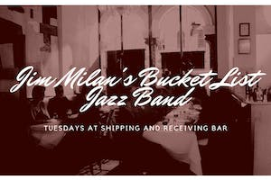 Jim Milan S Bucket List Jazz Band Tickets Shipping And Receiving Bar Fort Worth Tx April 28th 2020 Shipping And Receiving