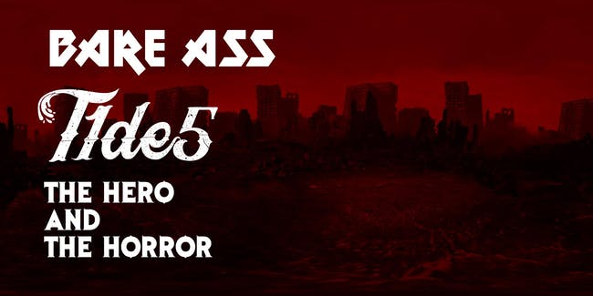 Bare Ass, T1DE5, Hero and the Horror