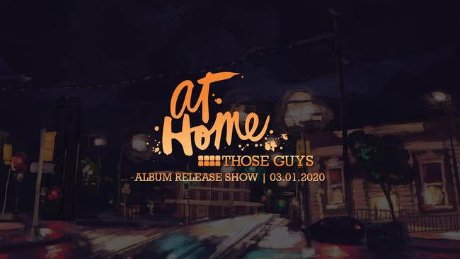 At Home - An Album Release Show with Those Guys