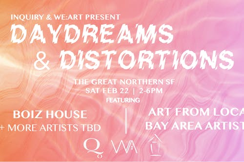 Inquiry & we:art present Daydreams & Distortions
