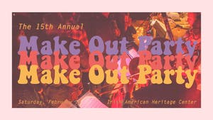 The Make-Out Party - Celebrating15 Evenings of Aural Intercourse