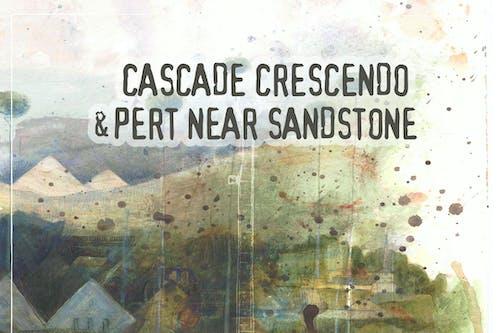 SHOW CANCELED: Cascade Crescendo & Pert Near Sandstone