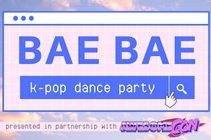 Bae Bae: K-Pop Dance Party (POSTPONED)