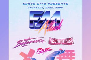 *New Date* SYNTH CITY: FM Attack, Betamaxx, Mecha Maiko, PSYK