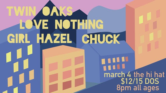 Twin Oaks, Love Nothing, Girl Hazel, Chuck