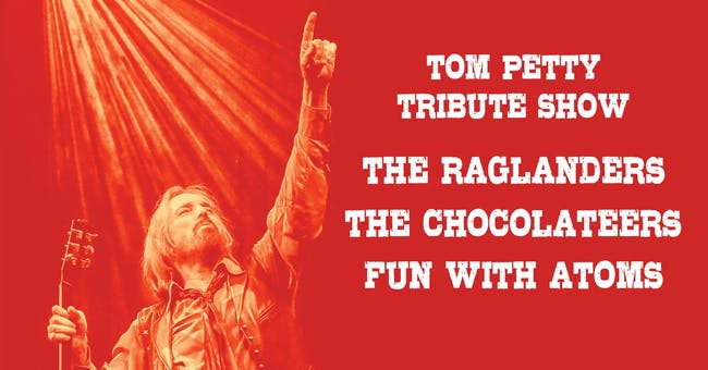 TOM PETTY TRIBUTE SHOW w/ THE RAGLANDERS, THE CHOCOLATEERS, FUN w/ ATOMS