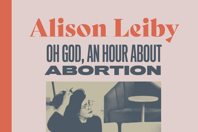 Alison Leiby: Oh God, An Hour About Abortion