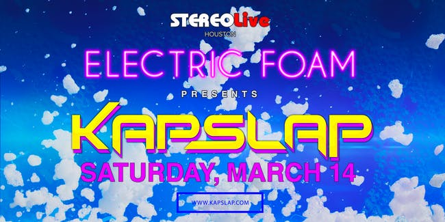 Electric Foam Presents: Kap Slap - Stereo Live Houston