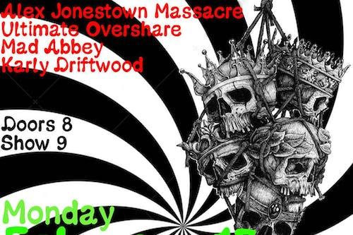 Alex Jonestown Massacre, Ultimate Overshare, Mad Abbey, Karly Driftwood