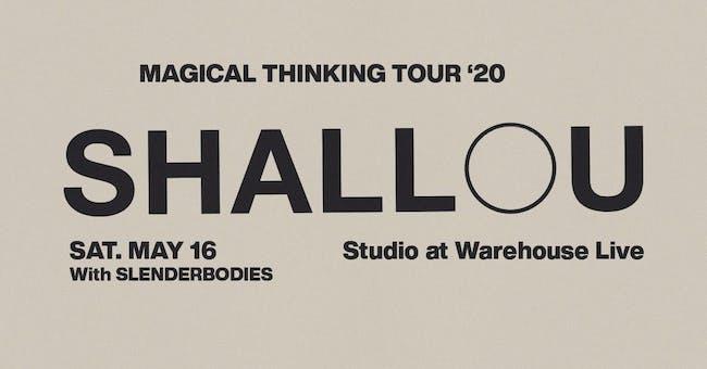 "SHALLOU / SLENDERBODIES ""MAGICAL THINKING TOUR"""