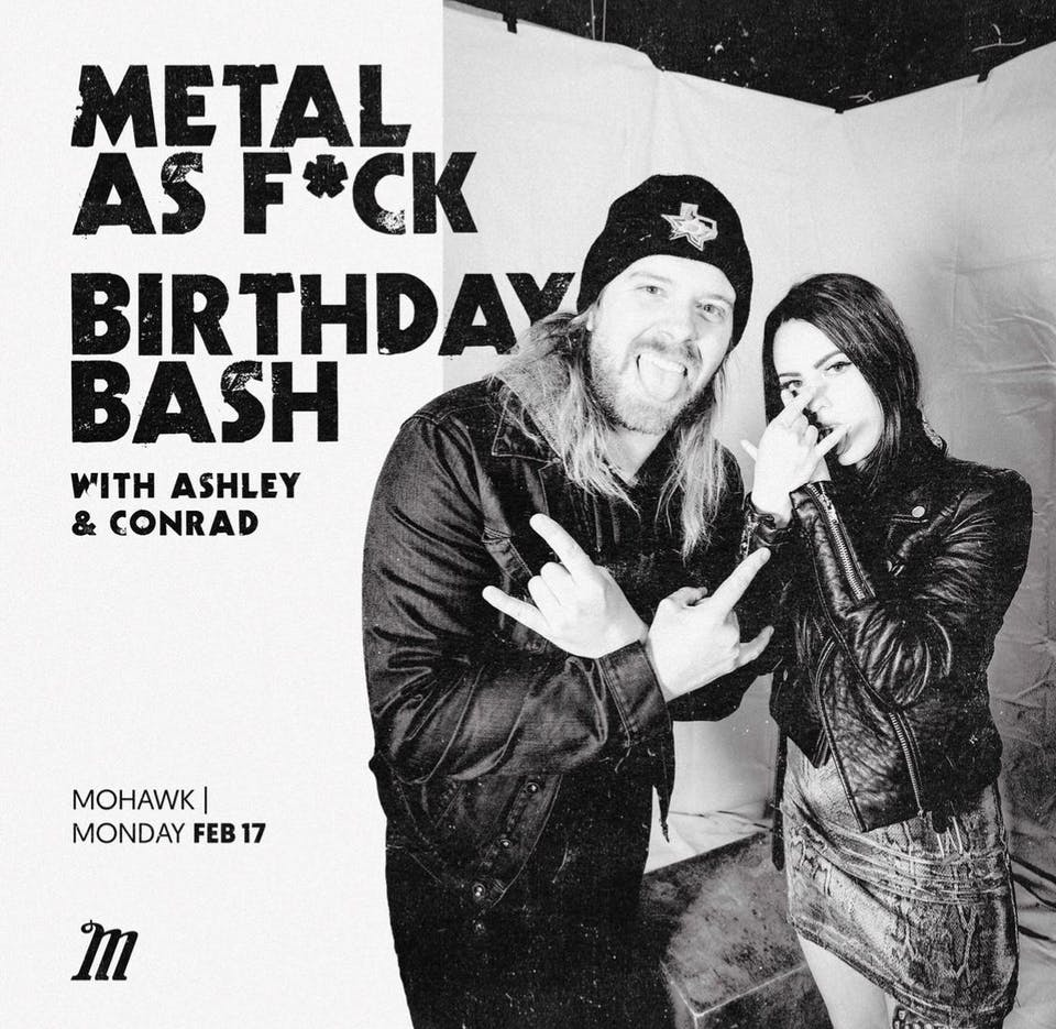 Metal as F*ck Birthday Bash with Ashley & Conrad @ Mohawk (Indoor)