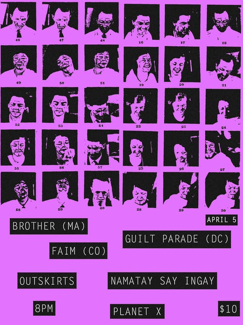 Brother, Guilt Parade, Faim, Outskirts, Namatay Say Ingay at Planet X